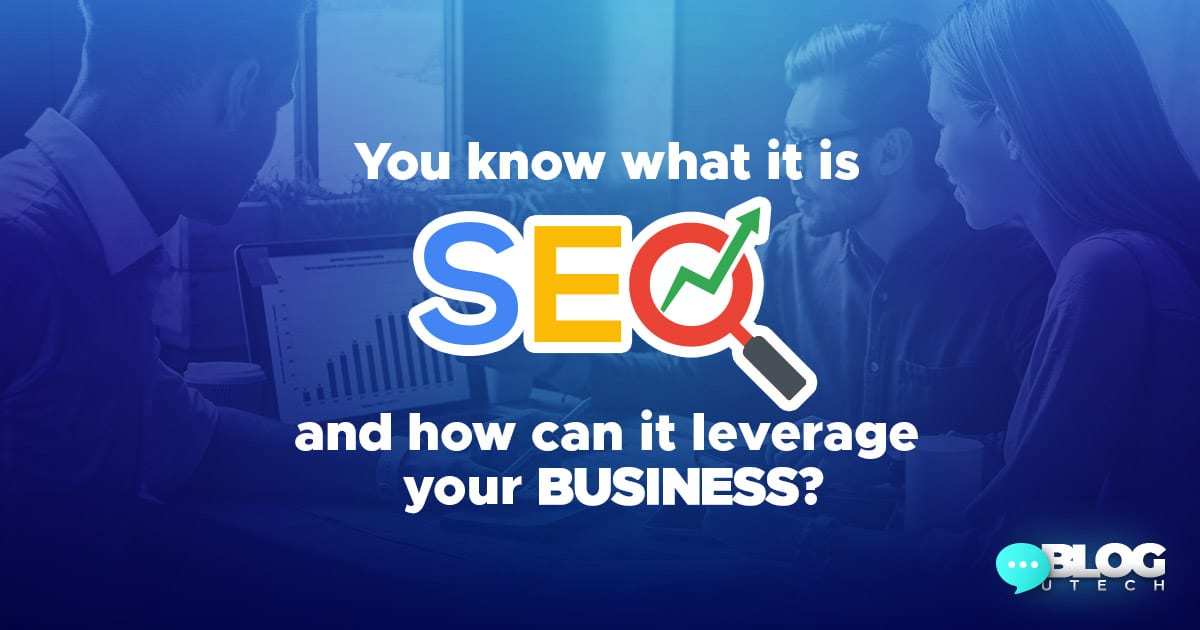 You know what it is SEO and how can it beverage your BUSINESS?