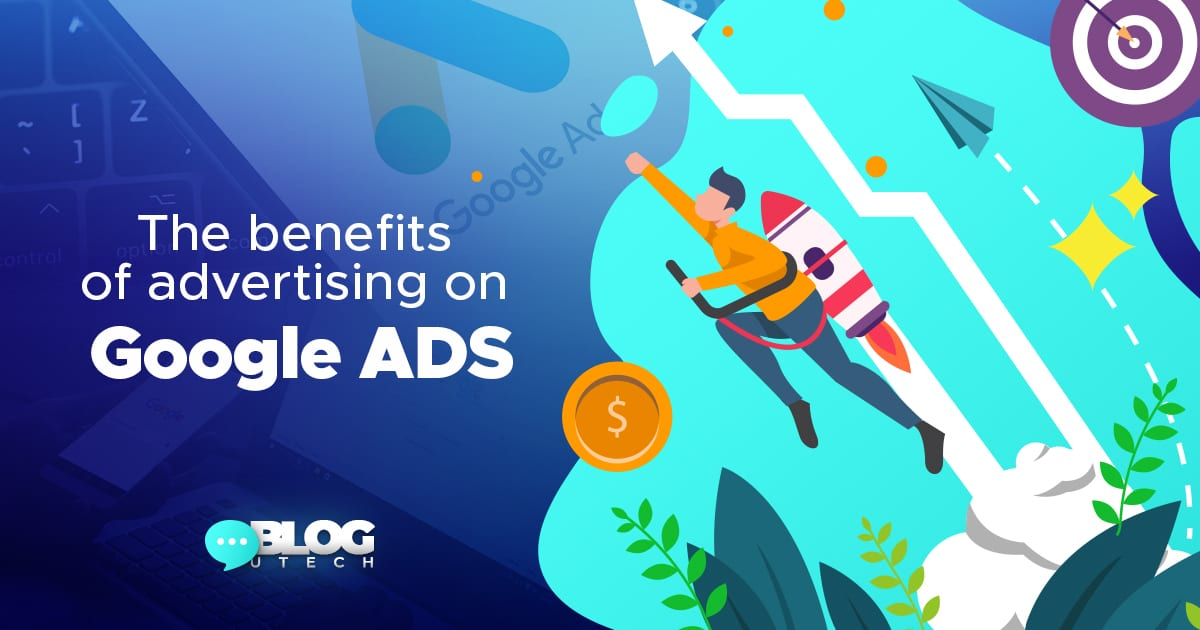 The benefits of advertising on Google Ads