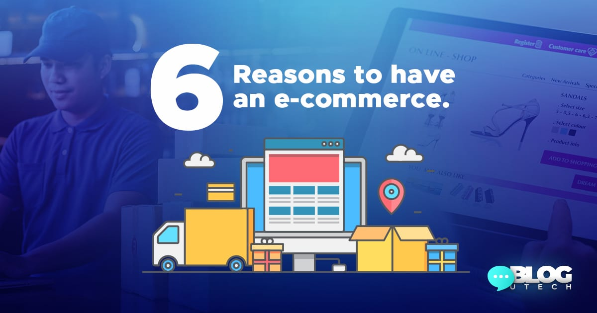 6 Reasons to have an e-commerce