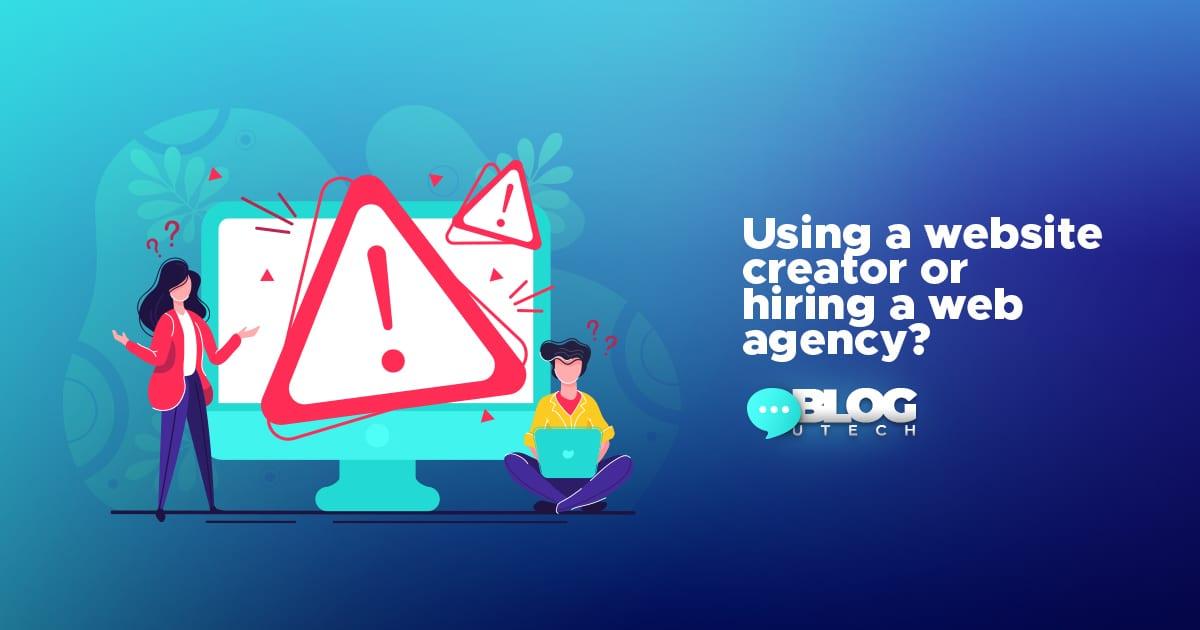 website creator or hiring a web agency?