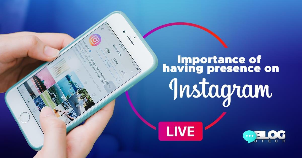 Importance of having presence on Instagram